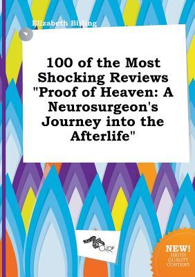 100 of the Most Shocking Reviews Proof of Heaven: A Neurosurgeon's Journey Into the Afterlife