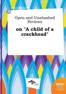 Open and Unabashed Reviews on a Child of a Crackhead