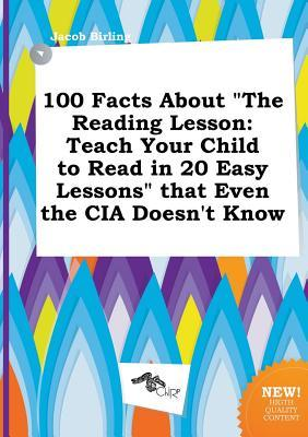 100 Facts about the Reading Lesson: Teach Your Child to Read in 20 Easy Lessons That Even the CIA Doesn't Know