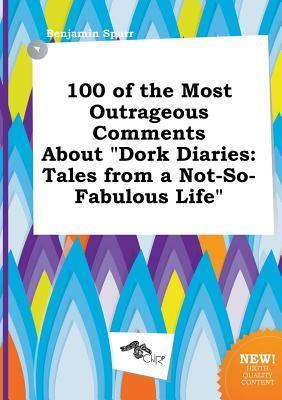 100 of the Most Outrageous Comments about Dork Diaries: Tales from a Not-So-Fabulous Life