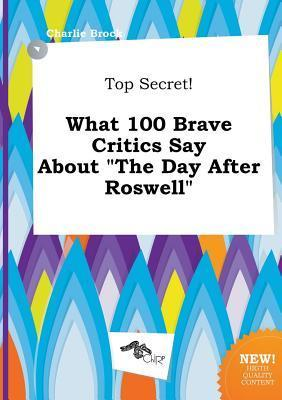 Top Secret! What 100 Brave Critics Say about the Day After Roswell