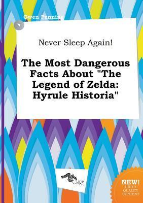 Never Sleep Again! the Most Dangerous Facts about the Legend of Zelda: Hyrule Historia