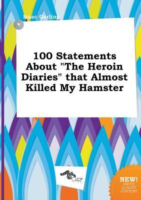 100 Statements about the Heroin Diaries That Almost Killed My Hamster