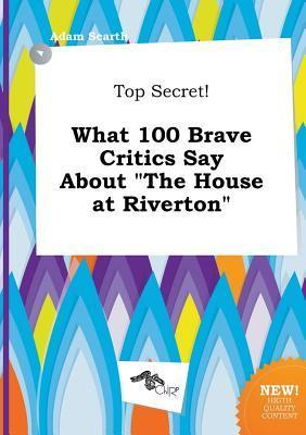 Top Secret! What 100 Brave Critics Say about the House at Riverton