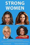 STRONG WOMEN - Angelina Jolie, Beyoncé Knowles, Ellen DeGeneres, Oprah Winfrey - 400 Fascinating Facts & Stories, With Quotes