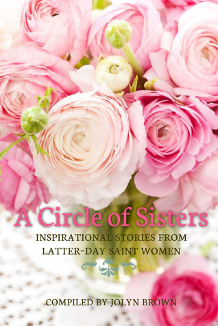 A Circle of Sisters: Inspirational Stories from Latter-day Saint Women