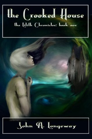 The Crooked House: The Lilith Chronicles Book I