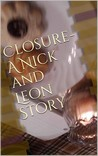 Closure - A Nick and Leon Story by D.C.  Williams