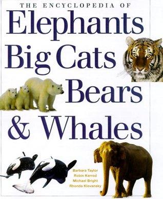 The Encyclopedia Of Elephants Big Cats Bears & Whales