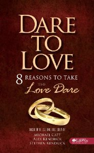Dare To Love, 8 Reasons to Take the Love Dare, Based on the Love Dare Bible Study by Kendrick, Kendrick & Catt.