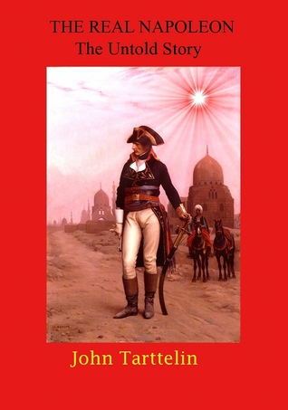 The Real Napoleon - The Untold Story