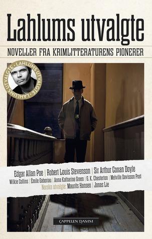 Lahlums utvalgte: Noveller fra krimlitteraturens pionerer