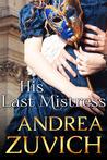 His Last Mistress by Andrea Zuvich