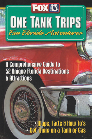 One Tank Trips: Fun Florida Adventures: A Comprehensive Guide to 52 Unique Florida Destinations & Attractions