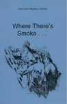 Where There's Smoke ... (The Farm Mystery, #6)
