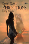 Perceptions (Kiera's Quest, #3)