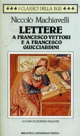 Lettere a Francesco Vettori e a Francesco Guicciardini