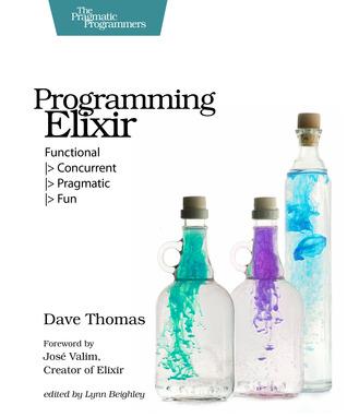 Programming Elixir: Functional  > Concurrent  > Pragmatic  > Fun