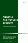 Animals as Religious Subjects: Transdisciplinary Perspectives