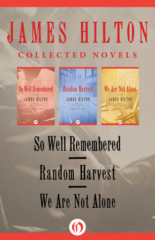 The Collected Novels Volume One: So Well Remembered, Random Harvest, and We Are Not Alone