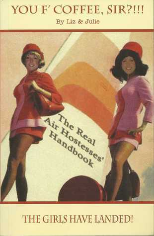 You F'Coffee Sir?!!!: The Real Air Hostesses' Handbook
