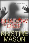 Shadow of Danger by Kristine Mason