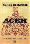 Aceh di Mata Kolonialis Jilid 1