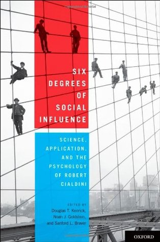 Ebook Six Degrees of Social Influence: Science, Application, and the Psychology of Robert Cialdini by Douglas T. Kenrick DOC!