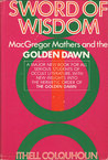 Sword Of Wisdom: MacGregor Mathers and the Golden Dawn