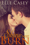 Download Shine Not Burn (Shine Not Burn, #1)