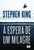 À Espera de um Milagre by Stephen King