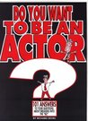"""Do You Want to Be an Actor?: 101 Answers to Your Questions about Breaking Into the """"Biz"""""""
