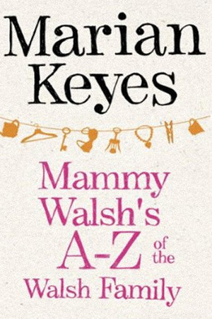 Mammy Walsh's A-Z of the Walsh Family by Marian Keyes