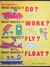 Joe Kaufman's What Makes It Go? What Makes It Work? What Makes It Fly? What Makes It Float?