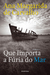 Que Importa a Fúria do Mar