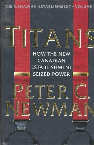 Titans: How the New Canadian Establishment Seized Power