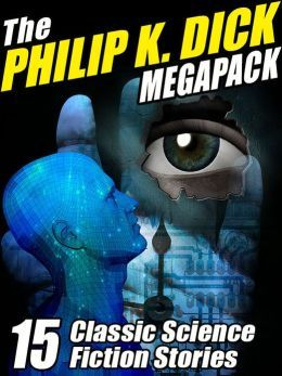 The Philip K. Dick Megapack (R): 15 Classic Science Fiction Stories