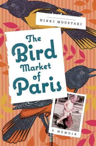 The Bird Market of Paris: A Memoir