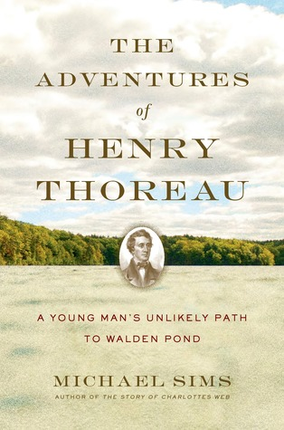 The Adventures of Henry Thoreau: A Young Mans Unlikely Path to Walden Pond