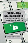 Public Service Broadcasting Online: A Comparative European Policy Study of PSB 2.0