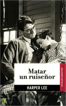 Matar un ruiseñor by Harper Lee