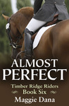 Almost Perfect (Timber Ridge Riders, #6)