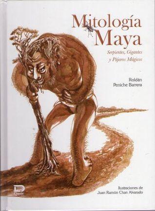 Mitología maya. Serpientes, gigantes, pájaros mágicos y dioses mayas