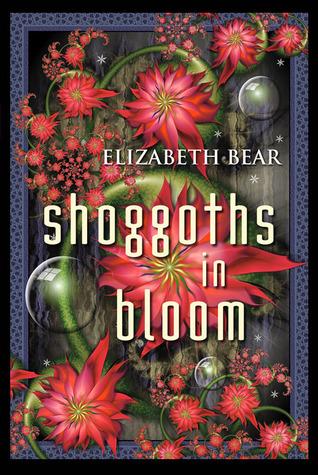 Shoggoths in Bloom by Elizabeth Bear