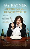 A Greedy Man in a Hungry World: How (almost) everything you thought you knew about food is wrong