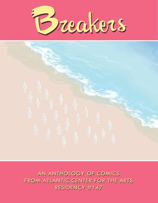 Breakers (An Anthology of Comics from Atlantic Center for the Arts Residency, #147)