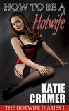 How To Be A Hotwife by Katie Cramer