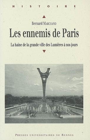 Les ennemis de Paris. La haine de la grande ville des Lumières à nos jours