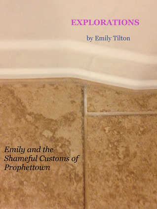 Explorations: Emily and the Shameful Customs of Prophettown (Explorations #15)