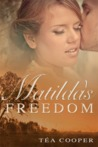 Matilda's Freedom by Tea Cooper
